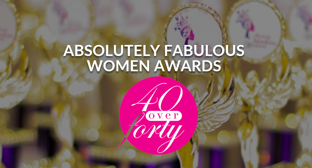 BSOLUTELY FABULOUS WOMEN AWARDS ~ 40 over FORTY
