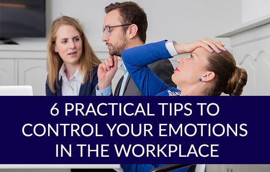6 Practical Tips to Control Your Emotions in the Workplace, Marshall Connects